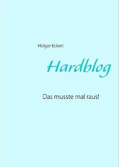 Hardblog: Das musste mal raus!